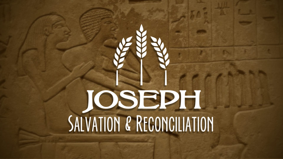 Joseph, Salvation & Reconciliation