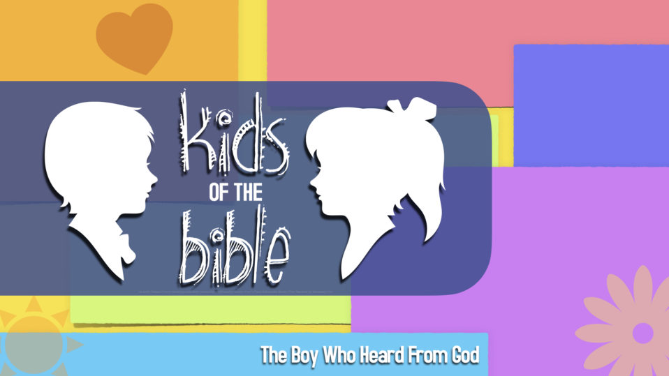Kids of the Bible, The Boy Who Heard From God