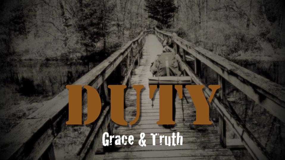 Duty: Grace & Truth – Sermon
