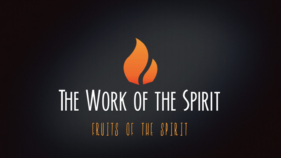 The work of the Spirit: Fruits of the Spirit