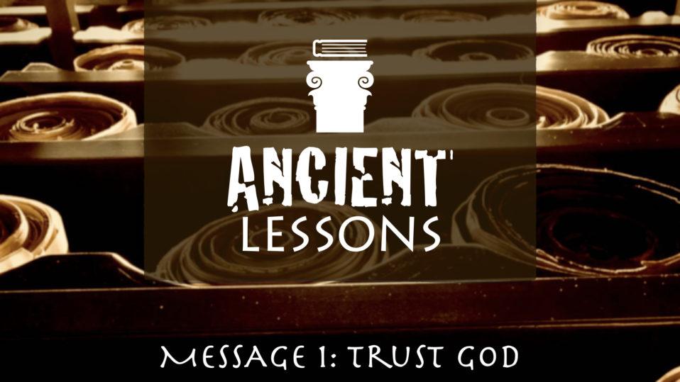 Ancient Lessons, Trust God