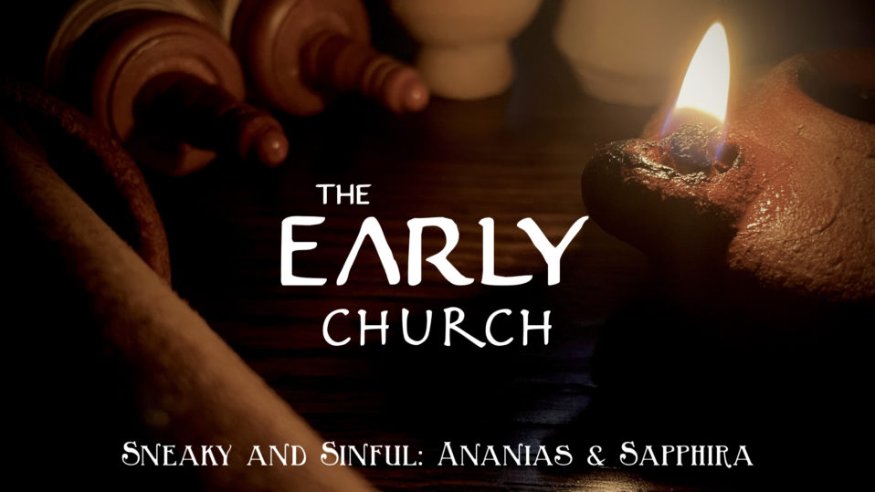 The Early Church, Sneaky and Sinful: Ananias & Sapphira