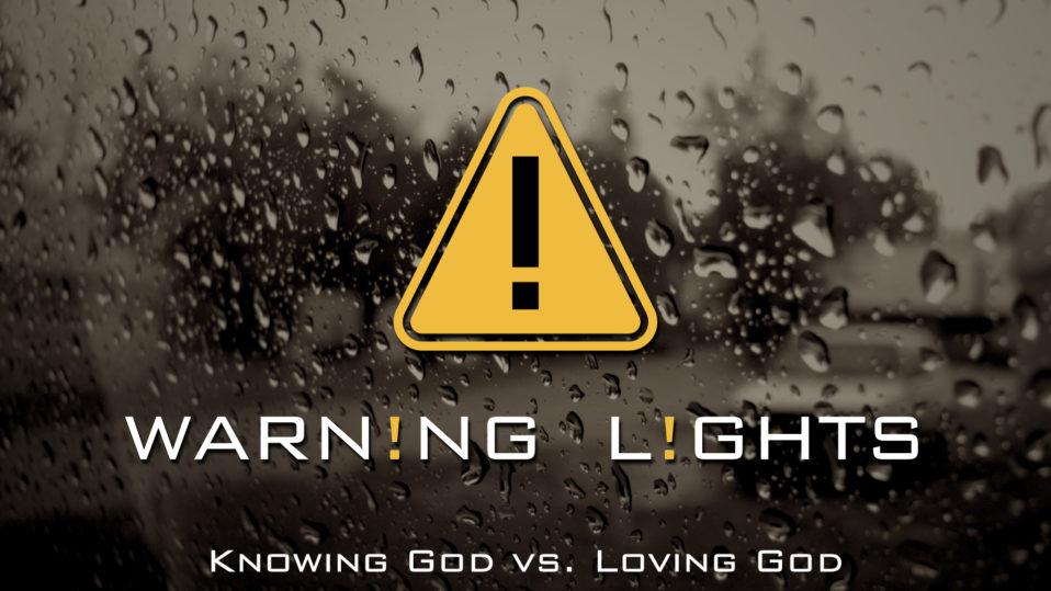 Warning Lights,Knowing God vs Loving God