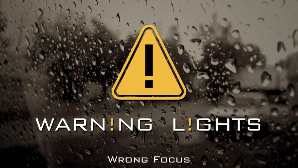 Warning Lights, Wrong Focus