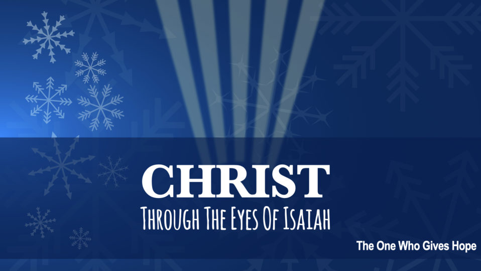 Christ Through The Eyes of Isaiah, The One Gives Hope