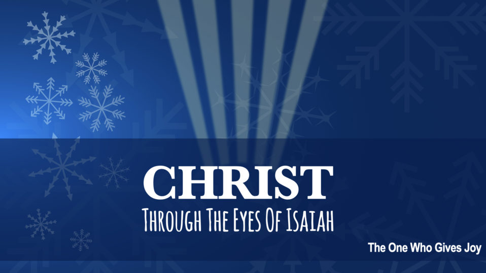 Through the Eyes of Isaiah, The One Who Gives Joy